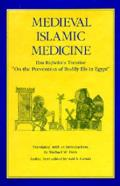 Medieval Islamic Medicine, Volume 9: Ibn Ridwan's Treatise on the Prevention of Bodily Ills in Egypt