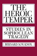 The Heroic Temper, Volume 35: Studies in Sophoclean Tragedy