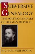 Subversive Genealogy: The Politics and Art of Herman Melville