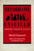 Melodrama Unveiled: American Theater and Culture, 1800-1850