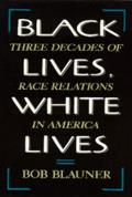 Black Lives, White Lives: Three Decades of Race Relations in America