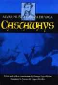 Castaways The Narrative Of Alvar Nunez Cabeza De Vaca