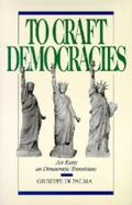 To Craft Democracies: An Essay on Democratic Transitions