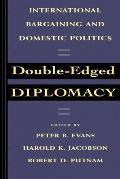 Double-Edged Diplomacy, Volume 25: International Bargaining and Domestic Politics