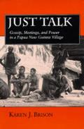 Just Talk, Volume 11: Gossip, Meetings, and Power in a Papua New Guinea Village