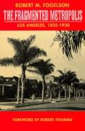 Fragmented Metropolis Los Angeles 1850 1930