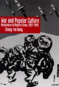 War and Popular Culture: Resistance in Modern China, 1937-1945