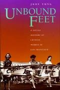 Unbound Feet Social History of Chinese Women San Francisco