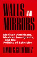 Walls & Mirrors Mexican Americans Mexican Immigrants