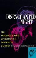 Disenchanted Night Industrialization of Light 19th Century
