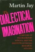 Dialectical Imagination A History Of The Frankfurt School & The Institute Of Social Research 1923 1950