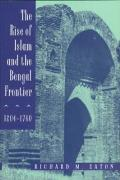 The Rise of Islam and the Bengal Frontier, 1204-1760, Volume 17