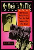 My Music Is My Flag, Volume 3: Puerto Rican Musicians and Their New York Communities, 1917-1940