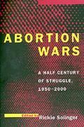 Abortion Wars: A Half Century of Struggle, 1950a 2000