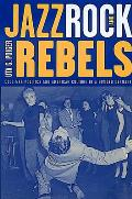 Jazz Rock & Rebels Cold War Politics & American Culture in a Divided Germany