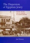 The Dispersion of Egyptian Jewry, Volume 11: Culture, Politics, and the Formation of a Modern Diaspora