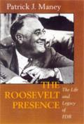 Roosevelt Presence The Life & Legacy of FDR