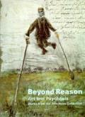 Beyond Reason Art & Psychosis Works from the Prinzhorn Collection