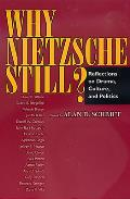 Why Nietzsche Still?: Reflections on Drama, Culture, and Politics