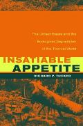 Insatiable Appetite: The United States and the Ecological Degradation of the Tropical World