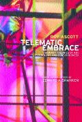 Telematic Embrace: Visionary Theories of Art, Technology, and Consciousness