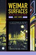 Weimar Surfaces Urban Visual Culture in 1920s Germany