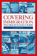 Covering Immigration Popular Images & Politics of the Nat