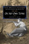On Her Own Terms Annie Montague Alexander & the Rise of Science in the American West