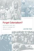 Forget Colonialism?, Volume 1: Sacrifice and the Art of Memory in Madagascar