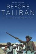 Before Taliban Genealogies of the Afghan Jihad