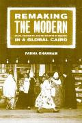 Remaking the Modern Space Relocation & the Politics of Identity in a Global Cairo