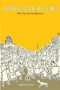 Republican Beijing, Volume 8: The City and Its Histories