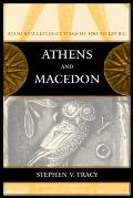 Athens and Macedon, Volume 38: Attic Letter-Cutters of 300 to 229 B.C.