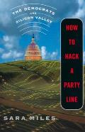 How to Hack a Party Line: The Democrats and Silicon Valley, Updated with a New Afterword