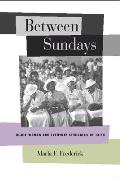 Between Sundays Black Women & Everyday Struggles of Faith