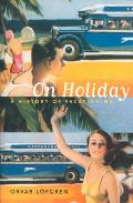 On Holiday, 6: A History of Vacationing