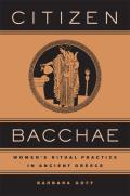 Citizen Bacchae: Women's Ritual Practice in Ancient Greece