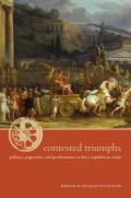 Contested Triumphs: Politics, Pageantry, and Performance in Livy's Republican Rome