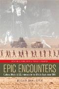Epic Encounters Culture Media & U S Interests in the Middle East Since 1945