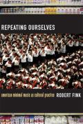 Repeating Ourselves American Minimal Music as Cultural Practice