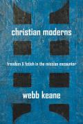 Christian Moderns Freedom & Fetish in the Mission Encounter