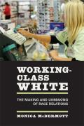 Working-Class White: The Making and Unmaking of Race Relations