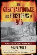 Great Earthquake & Firestorms of 1906 How San Francisco Nearly Destroyed Itself