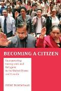 Becoming a Citizen Incorporating Immigrants & Refugees in the United States & Canada