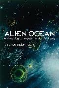 Alien Ocean Anthropological Voyages in Microbial Seas
