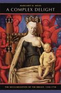 A Complex Delight: The Secularization of the Breast, 1350-1750