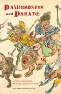Pandemonium & Parade Japanese Monsters & the Culture of Yokai