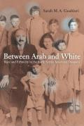 Between Arab & White Race & Ethnicity in the Early Syrian American Diaspora