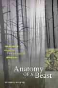 Anatomy of a Beast Obsession & Myth on the Trail of Bigfoot