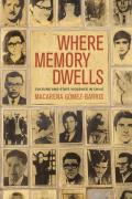 Where Memory Dwells Culture & State Violence in Chile
